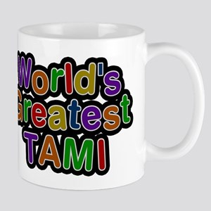 Worlds Greatest Tami Mugs