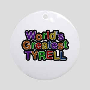 World's Greatest Tyrell Round Ornament
