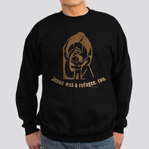 Jesus was a refugee, too Sweatshirt