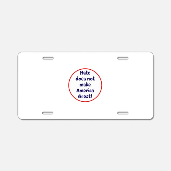 hate does not make America great Aluminum License