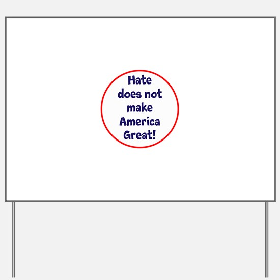hate does not make America great Yard Sign