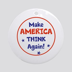 Make America Think Again Round Ornament