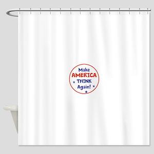 Make America Think Again Shower Curtain