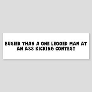 Busier than a one legged man Bumper Sticker