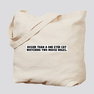 Busier than a one eyed cat wa Tote Bag