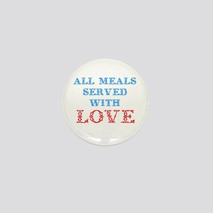 """""""All Meals Served With Love"""" Mini Button"""