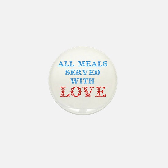"""All Meals Served With Love"" Mini Button"