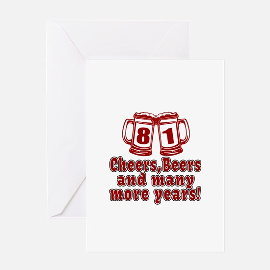 81 Cheers Beers And Many More Years Greeting Card