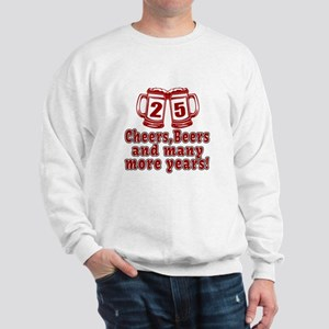 25 Cheers Beers And Many More Years Sweatshirt