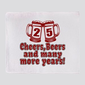 25 Cheers Beers And Many More Years Throw Blanket