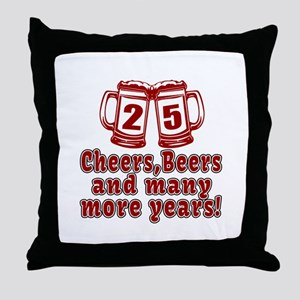 25 Cheers Beers And Many More Years Throw Pillow