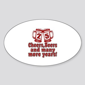 25 Cheers Beers And Many More Years Sticker (Oval)