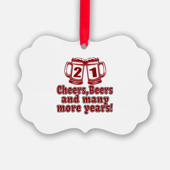 21 Cheers Beers And Many More Yea Ornament