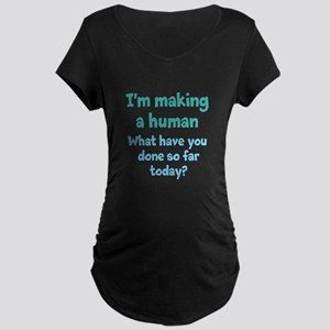 Im Making a Human Maternity T-Shirt