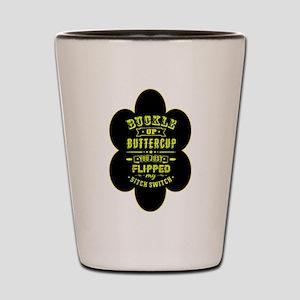 Buckle up buttercup Shot Glass