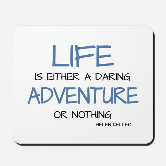 LIFE IS A DARING ADVENTURE Mousepad