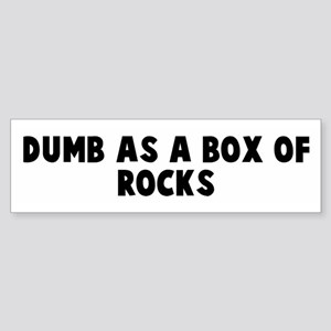 Dumb as a box of rocks Bumper Sticker