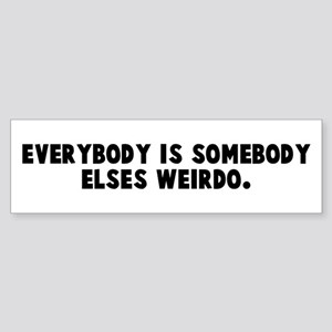 Everybody is somebody elses w Bumper Sticker