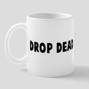 Drop dead gorgeous Mug