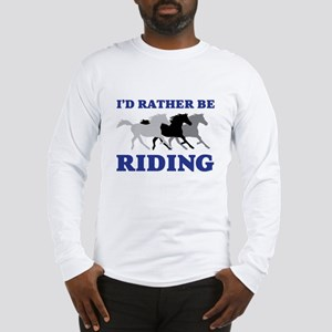 I'd Rather Be Riding Wild Hors Long Sleeve T-Shirt