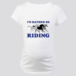 I'd Rather Be Riding Wild Horses Maternity T-Shirt