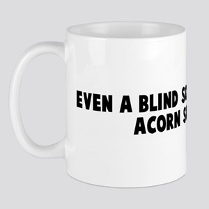 Even a blind squirrel finds a Mug