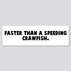 Faster than a speeding crawfi Bumper Sticker