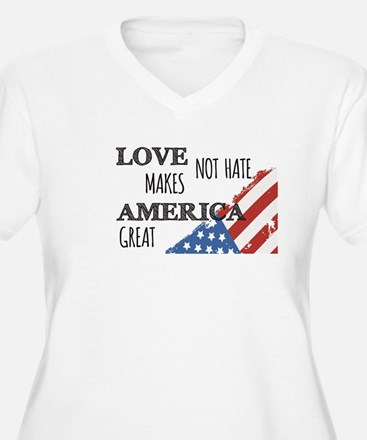 Love Not Hate Makes America Grea Plus Size T-Shirt