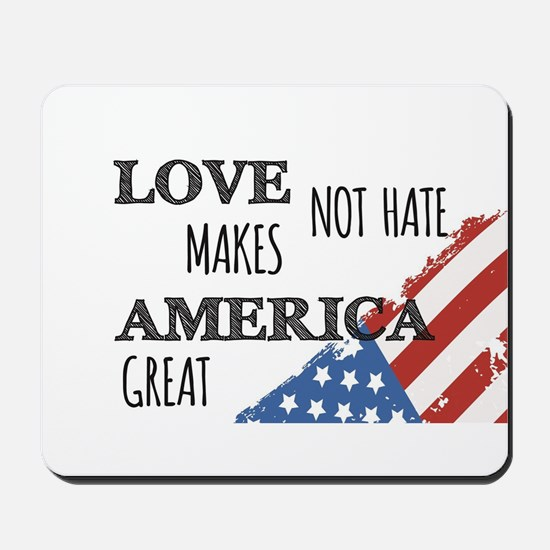 Love Not Hate Makes America Great Mousepad
