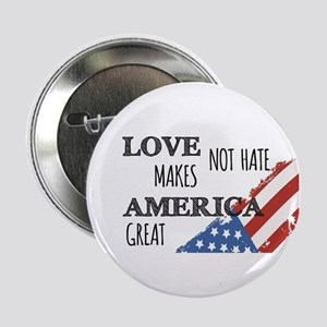 """Love Not Hate Makes America Great 2.25"""" Button"""