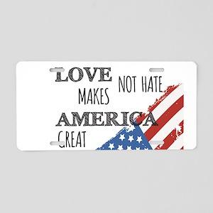 Love Not Hate Makes America Aluminum License Plate