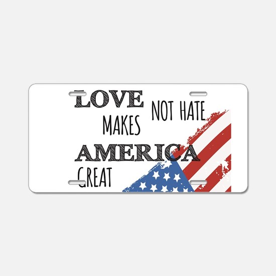 Love Not Hate Makes America Aluminum License Plate