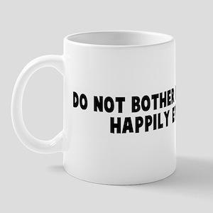 Do not bother me I am living  Mug