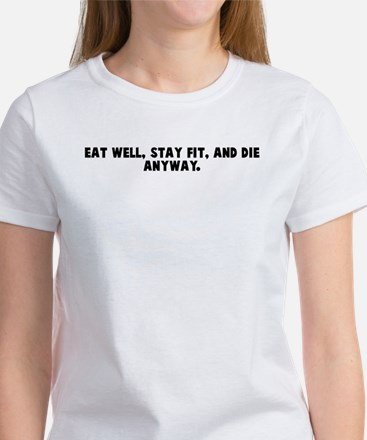 Eat well stay fit and die any Women's T-Shirt
