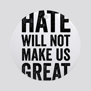 Hate Will Not My Us Great Resist Round Ornament