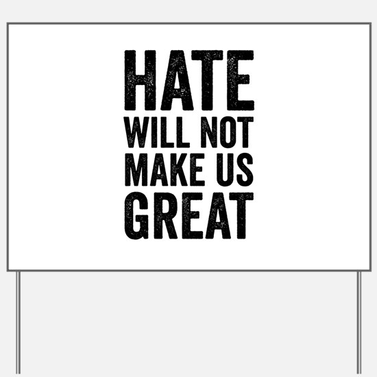 Hate Will Not My Us Great Resist Yard Sign