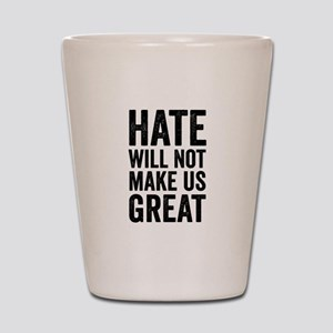 Hate Will Not My Us Great Resist Shot Glass