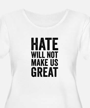 Hate Will Not My Us Great Resist Plus Size T-Shirt