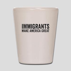 Immigrants Make America Great Shot Glass