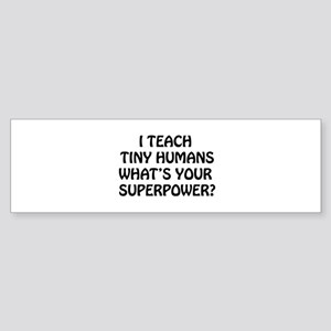 I Teach Tiny Humans Bumper Sticker