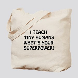 I Teach Tiny Humans Tote Bag