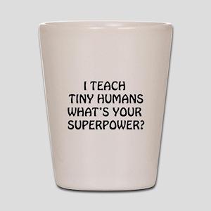 I Teach Tiny Humans Shot Glass