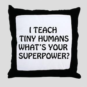 I Teach Tiny Humans Throw Pillow