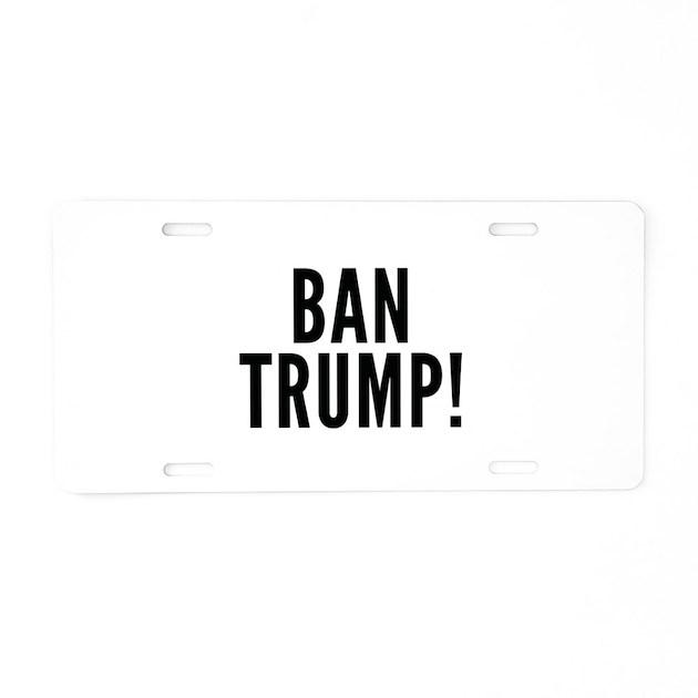 Trump Tax Metal: Ban Trump! Aluminum License Plate By VectorPlanet