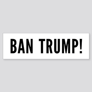 Ban Trump! Bumper Sticker