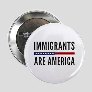 """Immigrants Are America 2.25"""" Button"""