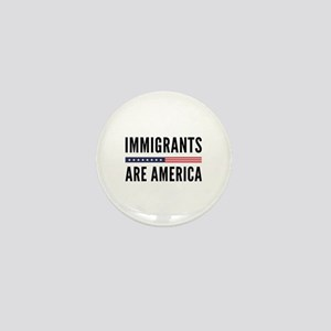 Immigrants Are America Mini Button