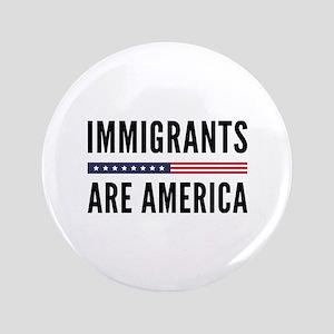 """Immigrants Are America 3.5"""" Button"""