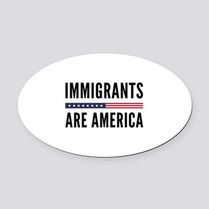 Immigrants Are America Oval Car Magnet