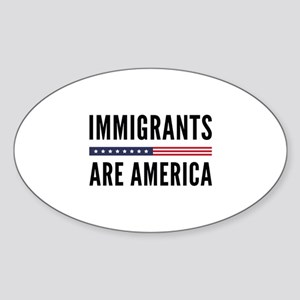 Immigrants Are America Sticker (Oval)